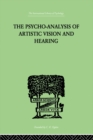 The Psycho-Analysis Of Artistic Vision And Hearing : An Introduction to a Theory of Unconscious Perception - eBook