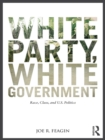 White Party, White Government : Race, Class, and U.S. Politics - eBook