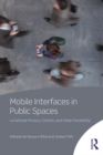 Mobile Interfaces in Public Spaces : Locational Privacy, Control, and Urban Sociability - eBook