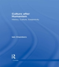 Culture after Humanism : History, Culture, Subjectivity - eBook