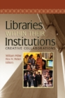 Libraries Within Their Institutions : Creative Collaborations - eBook