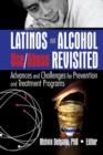Latinos and Alcohol Use/Abuse Revisited : Advances and Challenges for Prevention and Treatment Programs - eBook