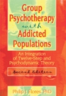 Group Psychotherapy with Addicted Populations : An Integration of Twelve-Step and Psychodynamic Theory, Second Edition - eBook