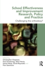School Effectiveness and Improvement Research, Policy and Practice : Challenging the Orthodoxy? - eBook