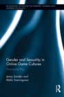 Gender and Sexuality in Online Game Cultures : Passionate Play - eBook