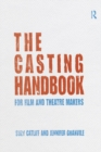 The Casting Handbook : For Film and Theatre Makers - eBook