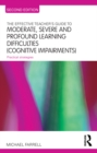 The Effective Teacher's Guide to Moderate, Severe and Profound Learning Difficulties (Cognitive Impairments) : Practical strategies - eBook