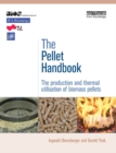 The Pellet Handbook : The Production and Thermal Utilization of Biomass Pellets - eBook