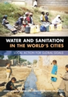 Water and Sanitation in the World's Cities : Local Action for Global Goals - eBook