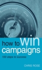 How to Win Campaigns : 100 Steps to Success - eBook