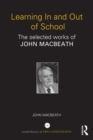 Learning In and Out of School : The selected works of John MacBeath - eBook