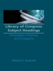 Library of Congress Subject Headings : Philosophy, Practice, and Prospects - eBook