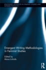 Emergent Writing Methodologies in Feminist Studies - eBook