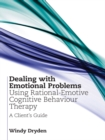 Dealing with Emotional Problems Using Rational-Emotive Cognitive Behaviour Therapy : A Client's Guide - eBook