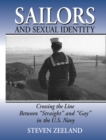 "Sailors and Sexual Identity : Crossing the Line Between ""Straight"" and ""Gay"" in the U.S. Navy - eBook"