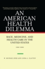 An American Health Dilemma : Race, Medicine, and Health Care in the United States 1900-2000 - eBook