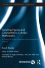 Founding Figures and Commentators in Arabic Mathematics : A History of Arabic Sciences and Mathematics Volume 1 - eBook