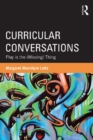 Curricular Conversations : Play is the (Missing) Thing - eBook