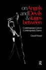 On Angels and Devils and Stages Between : Contemporary Lives in Contemporary Dance - eBook