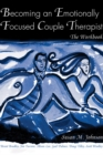 Becoming an Emotionally Focused Couple Therapist : The Workbook - eBook