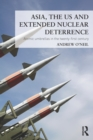 Asia, the US and Extended Nuclear Deterrence : Atomic Umbrellas in the Twenty-First Century - eBook