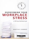 Overcoming Your Workplace Stress : A CBT-based Self-help Guide - eBook
