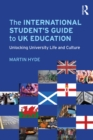 The International Student's Guide to UK Education : Unlocking University Life and Culture - eBook