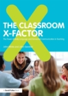 The Classroom X-Factor: The Power of Body Language and Non-verbal Communication in Teaching - eBook