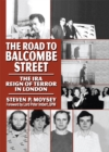 The Road to Balcombe Street : The IRA Reign of Terror in London - eBook