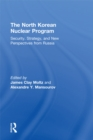 The North Korean Nuclear Program : Security, Strategy and New Perspectives from Russia - eBook