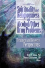 Spirituality and Religiousness and Alcohol/Other Drug Problems : Treatment and Recovery Perspectives - eBook