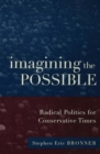 Imagining the Possible : Radical Politics for Conservative Times - eBook