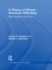 A Theory of African American Offending : Race, Racism, and Crime - eBook