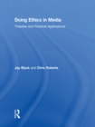 Doing Ethics in Media : Theories and Practical Applications - eBook