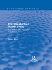 The Elizabethan Dumb Show (Routledge Revivals) : The History of a Dramatic Convention - eBook