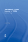 The Reflexive Teacher Educator in TESOL : Roots and Wings - eBook
