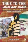 True to the Language Game : African American Discourse, Cultural Politics, and Pedagogy - eBook