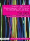 Cross-Curricular Teaching and Learning in the Secondary School... The Arts : Drama, Visual Art, Music and Design - eBook