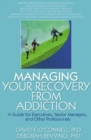 Managing Your Recovery from Addiction : A Guide for Executives, Senior Managers, and Other Professionals - eBook