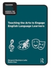 Teaching the Arts to Engage English Language Learners - eBook