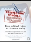 Reinventing Schools, Reforming Teaching : From Political Visions to Classroom Reality - eBook