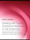 Dealing with Clients' Emotional Problems in Life Coaching : A Rational-Emotive and Cognitive Behaviour Therapy (RECBT) Approach - eBook