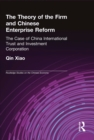 The Theory of the Firm and Chinese Enterprise Reform : The Case of China International Trust and Investment Corporation - eBook