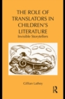 The Role of Translators in Children's Literature : Invisible Storytellers - eBook
