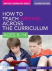 How to Teach Writing Across the Curriculum: Ages 8-14 - eBook