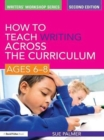 How to Teach Writing Across the Curriculum: Ages 6-8 - eBook