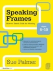 Speaking Frames: How to Teach Talk for Writing: Ages 8-10 - eBook