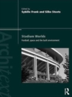 Stadium Worlds : Football, Space and the Built Environment - eBook
