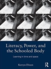 Literacy, Power, and the Schooled Body : Learning in Time and Space - eBook