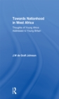 Towards Nationhood in West Africa : Thoughts of Young Africa Addressed to Young Britain - eBook